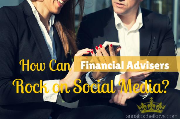 Anna Kochetkova: How Can Financial Advisers Rock on Social Media?